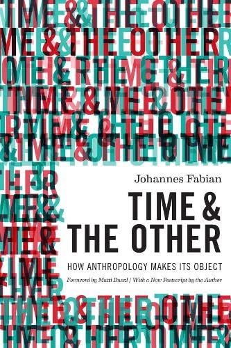 9780231169264: Time and the Other: How Anthropology Makes Its Object
