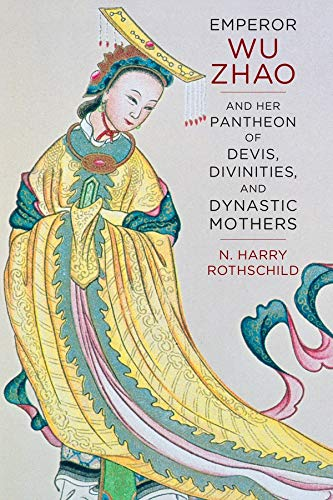 9780231169387: Emperor Wu Zhao and Her Pantheon of Devis, Divinities, and Dynastic Mothers (The Sheng Yen Series in Chinese Buddhist Studies)