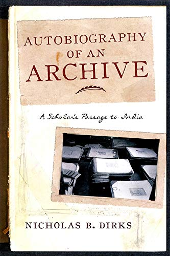 Autobiography of an Archive: A Scholar s Passage to India (Hardback): Nicholas B. Dirks