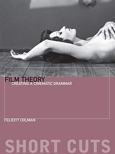 9780231169738: Film Theory: Creating a Cinematic Grammar (Short Cuts)