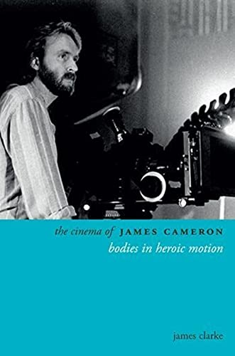 9780231169776: The Cinema of James Cameron: Bodies in Heroic Motion (Directors' Cuts)