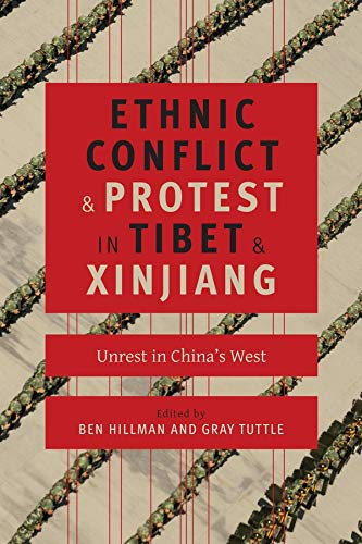 Ethnic Conflict and Protest in Tibet and Xinjiang (Hardcover): Ben Hillman