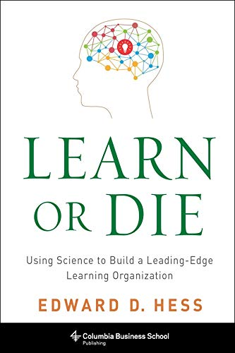 9780231170246: Learn or Die: Using Science to Build a Leading-Edge Learning Organization