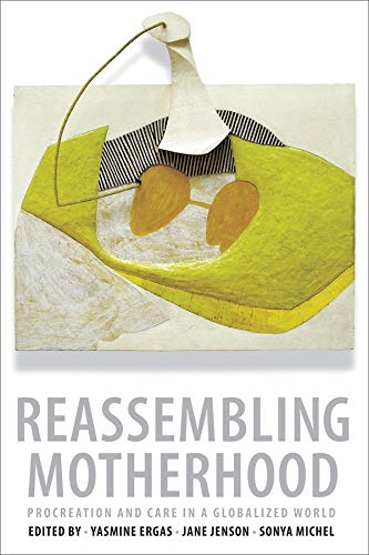 Reassembling Motherhood: Procreation and Care in a Globalized World: Yasmine Ergas