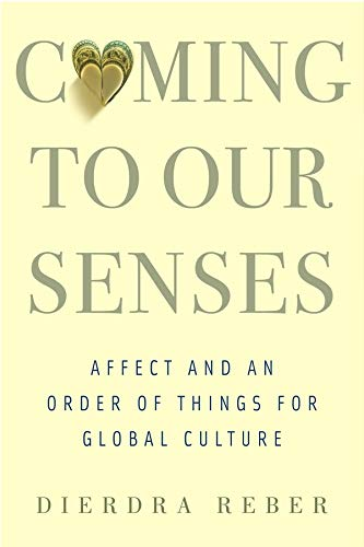 9780231170529: Coming to Our Senses: Affect and an Order of Things for Global Culture