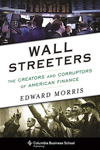 9780231170543: Wall Streeters: The Creators and Corruptors of American Finance (Columbia Business School Publishing)