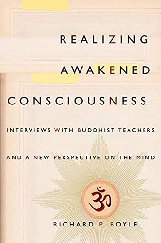 Realizing Awakened Consciousness: Interviews with Buddhist Teachers and a New Perspective on the ...