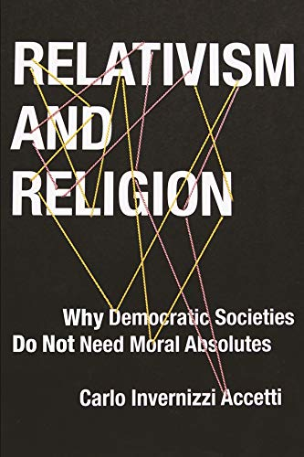 9780231170789: Relativism and Religion: Why Democratic Societies Do Not Need Moral Absolutes (Religion, Culture, and Public Life)