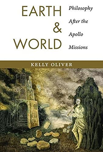 Earth and World: Philosophy After the Apollo Missions (Hardback): Kelly Oliver