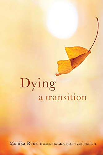 Dying: A Transition (End of Life Care: A Series): Monika Renz; Mark Kyburz; John Peck