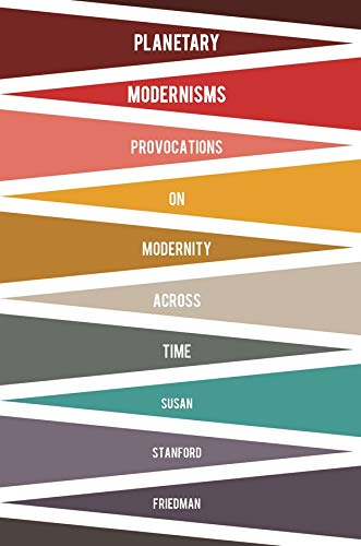 Planetary Modernisms: Provocations on Modernity Across Time (Modernist Latitudes): Friedman, Susan ...