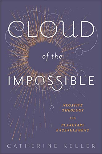 Cloud of the Impossible: Negative Theology and Planetary Entanglement (Insurrections: Critical ...
