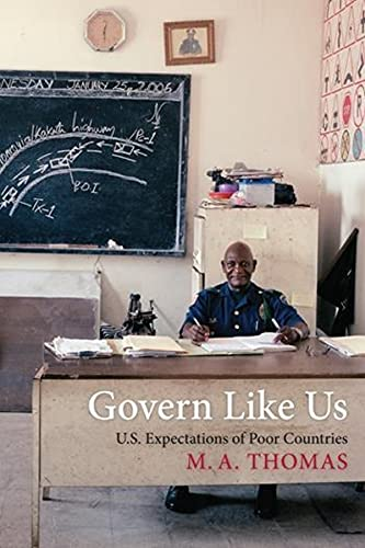 Govern Like Us: U.S. Expectations of Poor Countries: M. A. Thomas