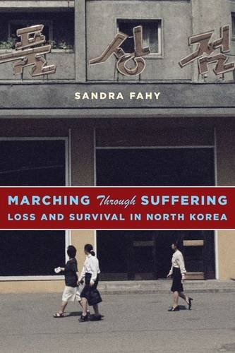 Marching Through Suffering: Loss and Survival in North Korea: Sandra Fahy