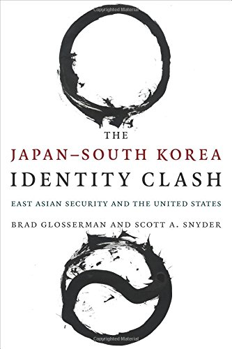 The Japan-South Korea Identity Clash: East Asian Security and the United States (Contemporary Asia ...
