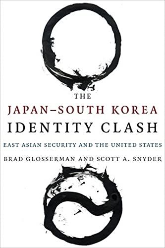 9780231171700: The Japan–South Korea Identity Clash: East Asian Security and the United States (Contemporary Asia in the World)