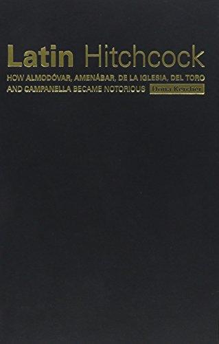 Latin Hitchcock: How Almodovar, Amenabar, de la Iglesia, del Toro and Campanella Became Notorious (...