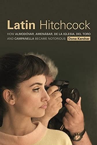 9780231172097: Latin Hitchcock: How Almodovar, Amenabar, De La Iglesia, Del Toro and Campanella Became Notorious