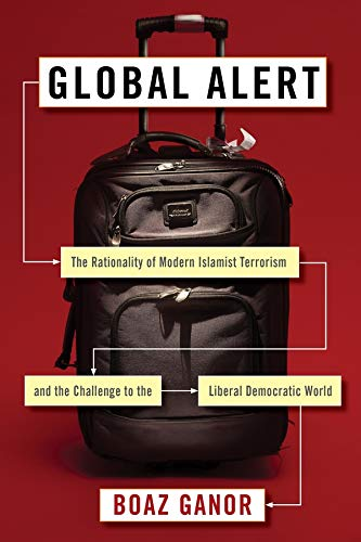 Global Alert: The Rationality of Modern Islamist Terrorism and the Challenge to the Liberal ...