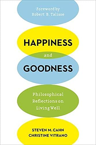 9780231172400: Happiness and Goodness: Philosophical Reflections on Living Well