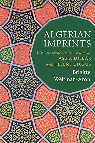 9780231172561: Algerian Imprints: Ethical Space in the Work of Assia Djebar and Hélène Cixous