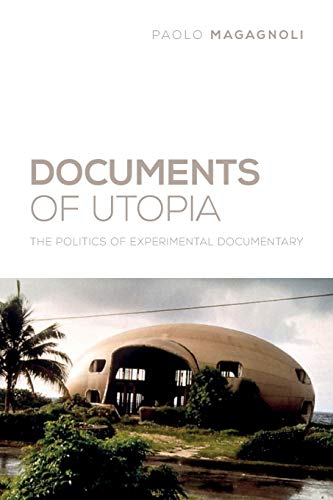Documents of Utopia: The Politics of Experimental Documentary (Nonfictions): Magagnoli, Paolo