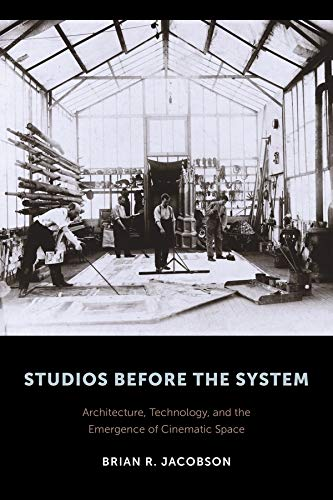 9780231172813: Studios Before the System – Architecture, Technology, and the Emergence of Cinematic Space