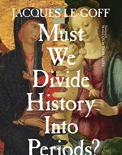 9780231173001: Must We Divide History Into Periods? (European Perspectives: A Series in Social Thought and Cultural Criticism)
