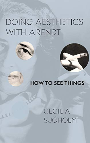 Doing Aesthetics with Arendt: How to See Things (Hardcover): Cecilia Sjoholm