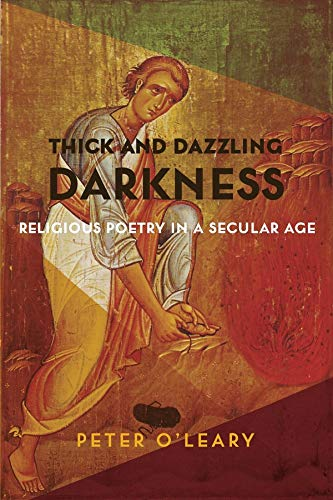 Thick and Dazzling Darkness: Religious Poetry in a Secular Age: O'Leary, Peter