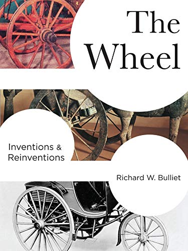 9780231173384: The Wheel: Inventions and Reinventions (Columbia Studies in International and Global History)