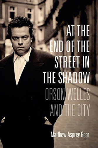 9780231173407: At the End of the Street in the Shadow: Orson Welles and the City