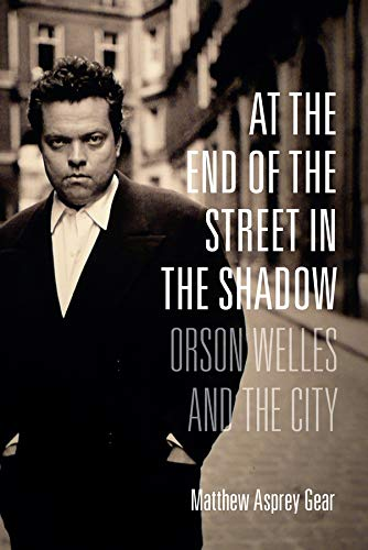 9780231173414: At the End of the Street in the Shadow: Orson Welles and the City
