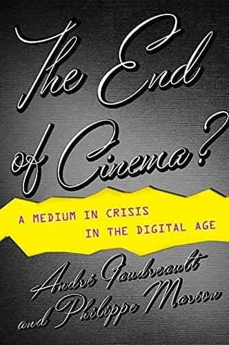 The End of Cinema?: A Medium in Crisis in the Digital Age (Hardback): Andre Gaudreault, PHILIPPE ...