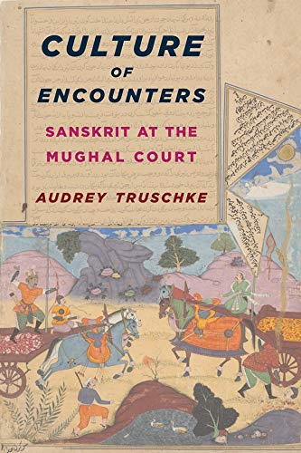 9780231173629: Culture of Encounters: Sanskrit at the Mughal Court (South Asia Across the Disciplines)