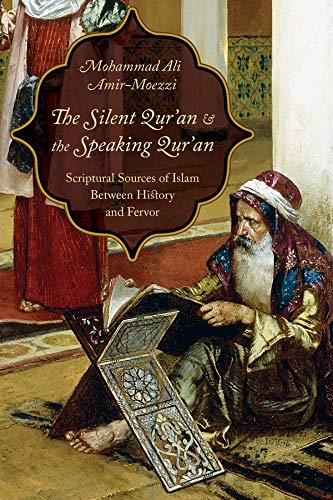 9780231173780: The Silent Qur'an and the Speaking Qur'an: Scriptural Sources of Islam Between History and Fervor