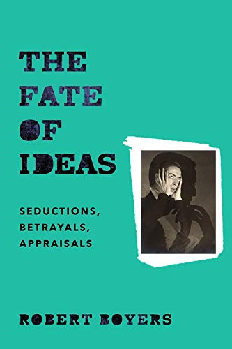 9780231173803: The Fate of Ideas - Seductions, Betrayals, Appraisals