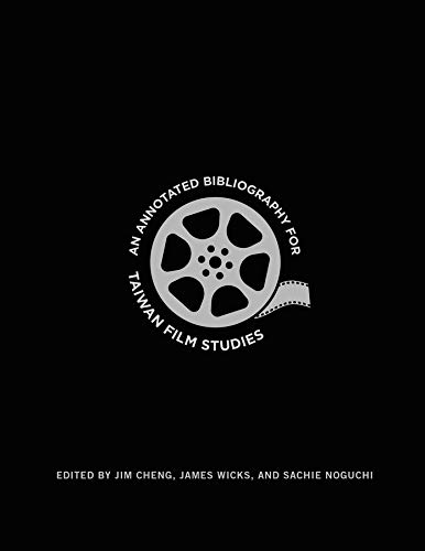 9780231173827: An Annotated Bibliography for Taiwan Film Studies