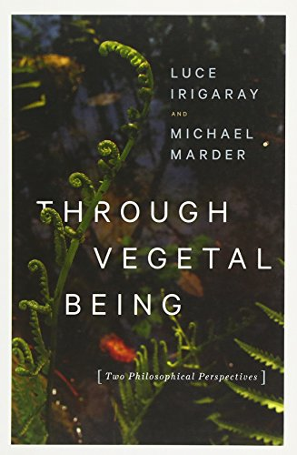 9780231173872: Through Vegetal Being: Two Philosophical Perspectives (Critical Life Studies)