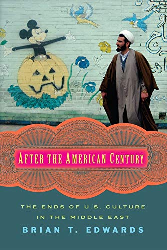 9780231174008: After the American Century: The Ends of U.S. Culture in the Middle East