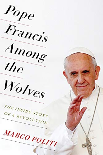 9780231174145: Pope Francis Among the Wolves: The Inside Story of a Revolution