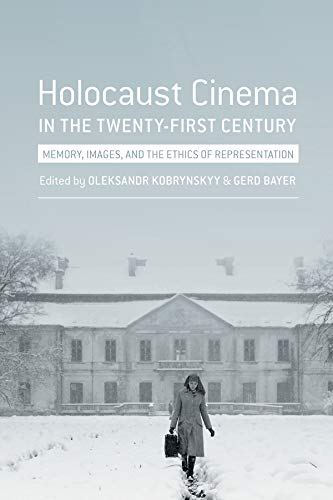 9780231174237: Holocaust Cinema in the Twenty-First Century: Images, Memory, and the Ethics of Representation