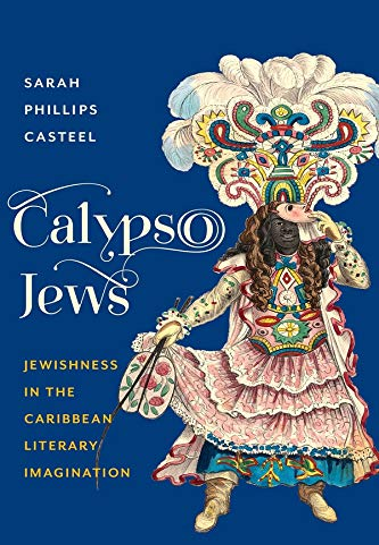 9780231174404: Calypso Jews: Jewishness in the Caribbean Literary Imagination (Literature Now)