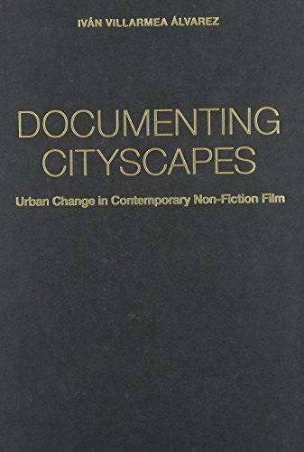 Documenting Cityscapes: Urban Change in Contemporary Non-Fiction Film (Hardback): Iv�n Villarmea ...