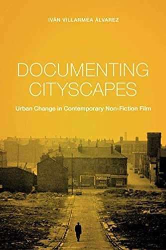 9780231174534: Documenting Cityscapes: Urban Change in Contemporary Non-Fiction Film (Nonfictions)