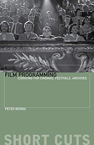 9780231174596: Film Programming: Curating for Cinemas, Festivals, Archives