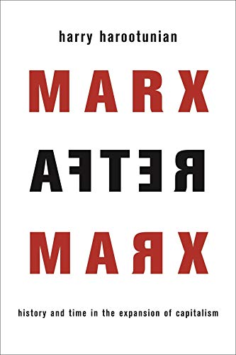 9780231174800: Marx After Marx: History and Time in the Expansion of Capitalism