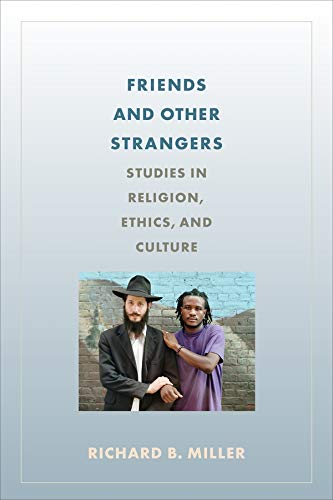 9780231174886: Friends and Other Strangers: Studies in Religion, Ethics, and Culture