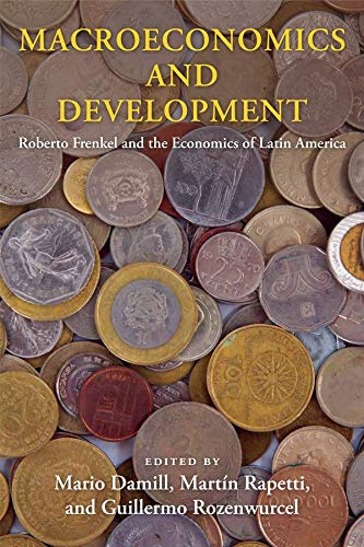 9780231175081: Macroeconomics and Development: Roberto Frenkel and the Economics of Latin America (Initiative for Policy Dialogue at Columbia: Challenges in Development and Globalization)