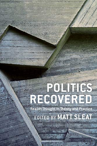 Politics Recovered: Realist Thought in Theory and Practice: Columbia University Press